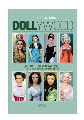 Libro Dollywood ¿Que hace una muñeca como tu en una película como esta?