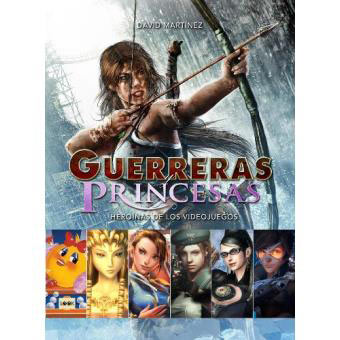 Libro Guerreras Princesas. Heroínas de los Videojuegos